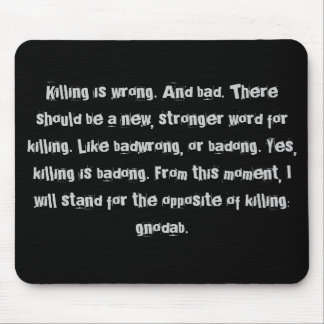 Killing is wrong. mouse pad