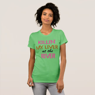 Killing My Liver At The River-Text Only (women's) T-Shirt