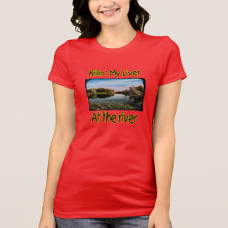 Killing My Liver At The River (women's) T-Shirt