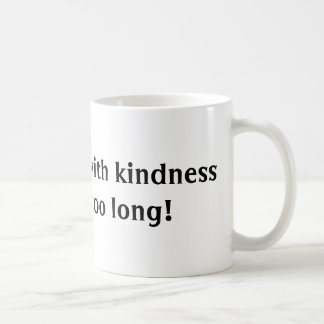 Killing them with kindness is taking too long! classic white coffee mug