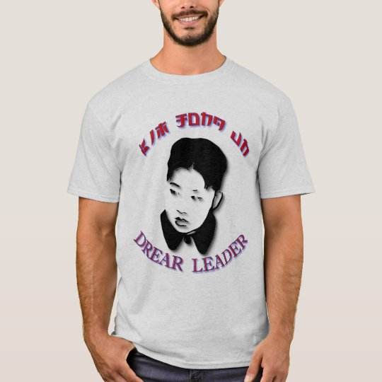 Kim Jong Un - Drear Leader T-Shirt