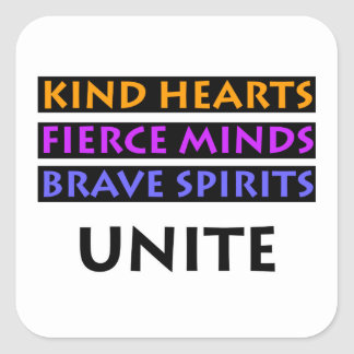 Kind Hearts, Fierce Minds, Brave Spirits Unite Square Sticker