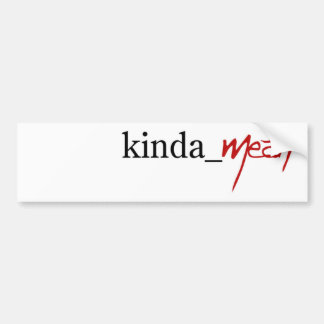 """kinda_mean"" BUMPER STICKER"
