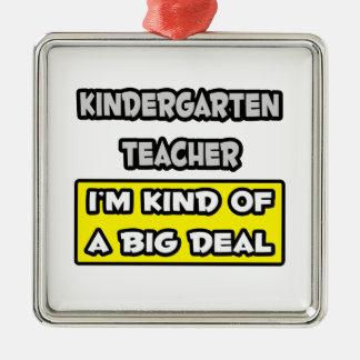 Kindergarten Teacher .. I'm Kind of a Big Deal Metal Ornament