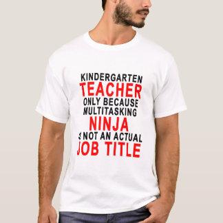 KINDERGARTEN TEACHER ONLY BECAUSE MULTITASKING NIN T-Shirt
