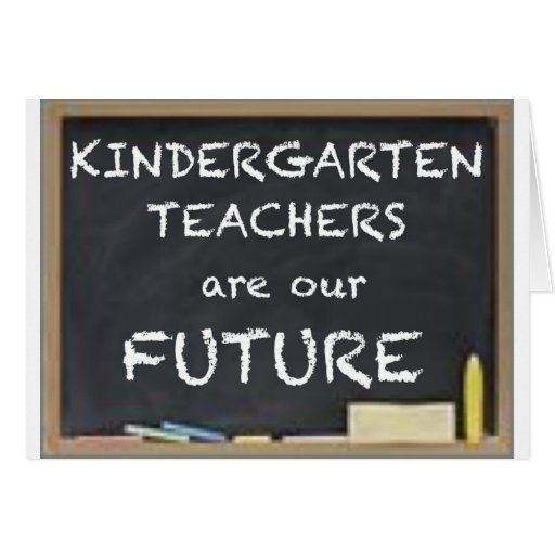 KINDERGARTEN TEACHERS ARE OUR FUTURE GREETING CARDS