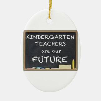 KINDERGARTEN TEACHERS ARE OUR FUTURE CERAMIC ORNAMENT