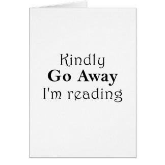 Kindly Go Away Im Reading Card