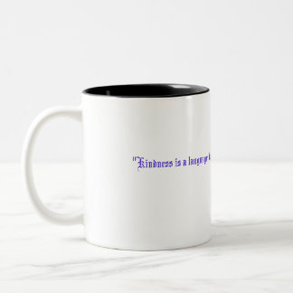 """""""Kindness is a language which the deaf can hear... Two-Tone Coffee Mug"""
