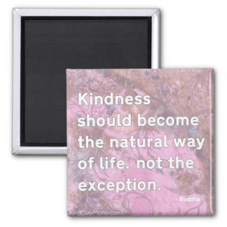 Kindness should become the natural way of life magnet