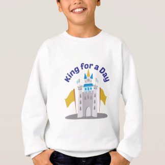 King For Day Sweatshirt