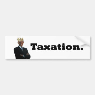 King Obama-Taxation Bumper Sticker