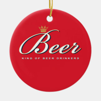 King of Beer Drinkers | Funny Drinking Gift Ceramic Ornament