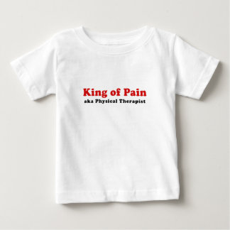 King of Pain aka Physical Therapist Baby T-Shirt