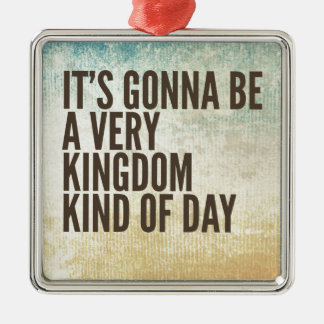 Kingdom Kinda Day Metal Ornament
