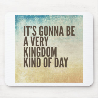 Kingdom Kinda Day Mouse Pad