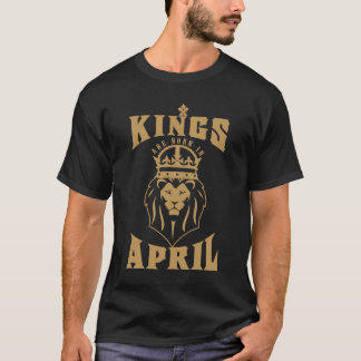 Kings are born in April! T-Shirt