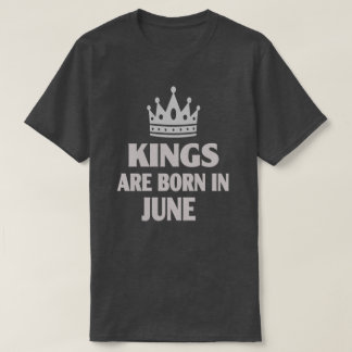 Kings are born in June Birthday Gift Funny T shirt