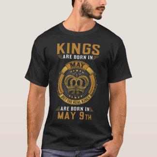 KINGS ARE BORN IN MAY 9TH T-Shirt