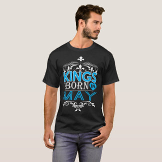 Kings Are Born In May Happy Fathers Day T-Shirt