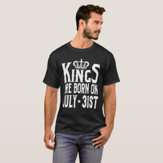 Kings Are Born On July 31st Funny Birthday T-Shirt