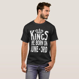Kings Are Born On June 3rd Funny Birthday T-Shirt