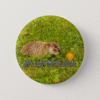 Kiss a groundhog today. Get a rabies shot button