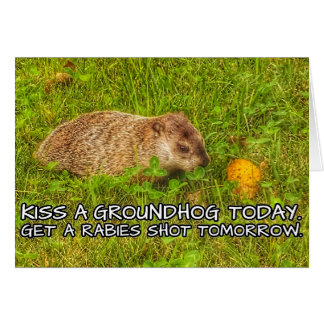 Kiss a groundhog today. Get a rabies shot card