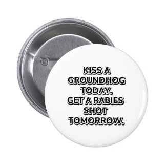 Kiss a groundhog today. Get a rabies shot tomorrow 2 Inch Round Button