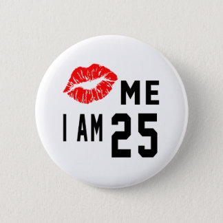 Kiss Me I Am 25 2 Inch Round Button
