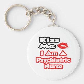 Kiss Me...I Am A Psychiatric Nurse Keychain