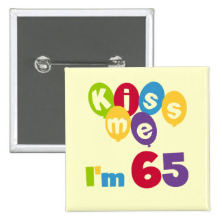 Kiss Me I m 65 Birthday T-shirts and Gifts Buttons