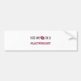 Kiss Me I m a PLAYWRIGHT Bumper Sticker