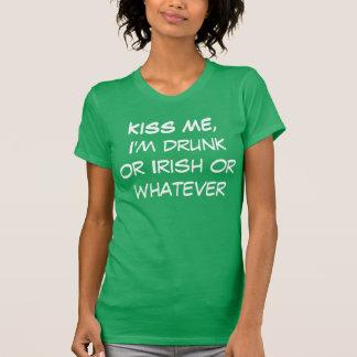 Kiss Me I m Drunk or Irish or Whatever Shirt