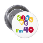 Kiss Me I'm 40 Birthday T-shirts and Gifts 2 Inch Round Button