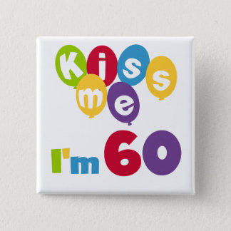 Kiss Me I'm 60 Birthday Tshirts and Gifts 2 Inch Square Button