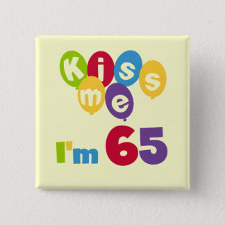 Kiss Me I'm 65 Birthday T-shirts and Gifts 2 Inch Square Button