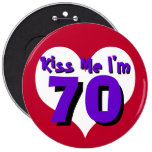 Kiss Me I'm 70 6 Inch Round Button