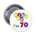 Kiss Me I'm 70 Birthday T-shirts and Gifts 2 Inch Round Button