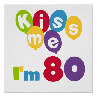 Kiss Me I'm 80 Birthday T-shirts and Gifts Posters