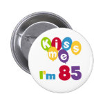 Kiss Me I'm 85 Birthday T-shirts and Gifts 2 Inch Round Button