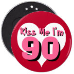 Kiss Me I'm 90 6 Inch Round Button