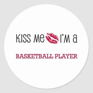 Kiss Me I'm a BASKETBALL PLAYER Classic Round Sticker