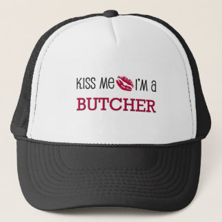 Kiss Me I'm a BUTCHER Trucker Hat