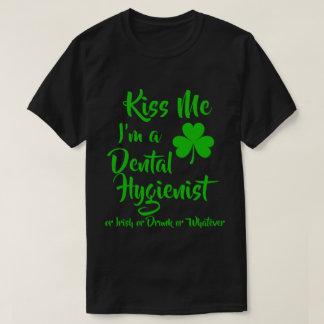 Kiss Me I'm A Dental Hygienist or Irish or Drunk T-Shirt
