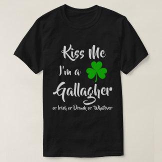 Kiss Me I'm A Gallagher or Irish Or Drunk T-Shirt