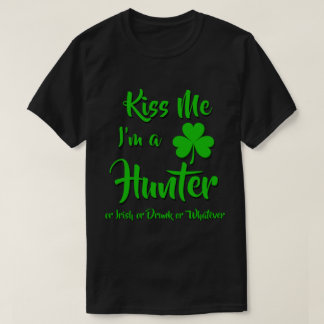 Kiss Me I'm A Hunter or Irish or Drunk T-Shirt