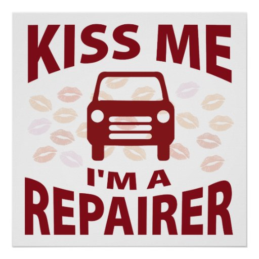Kiss Me I'm A Repairer Poster