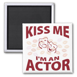 Kiss Me I'm An Actor Magnet