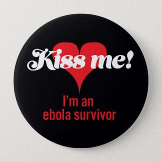 Kiss me! I'm an ebola survivor 4 Inch Round Button